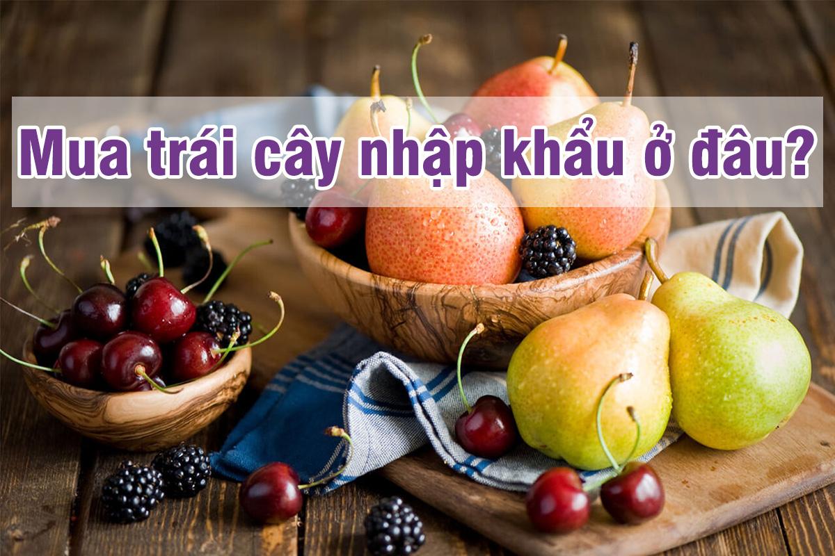 Nên mua hoa quả nhập khẩu ở đâu tại Tp Hồ Chí Minh